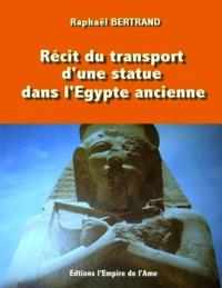 Raphaël Bertrand - Récit du transport d'une statue dans l'Egypte ancienne.