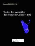 Raphaël Bertrand - Textes de la pyramide du pharaon Ounas - Traduction intégrale.