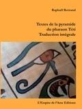 Raphaël Bertrand - Textes de la pyramide du pharaon Téti - Traduction intégrale.