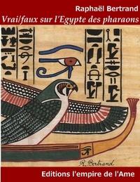 Raphaël Bertrand - Vrai/faux sur l'Egypte des pharaons.