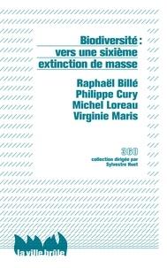 Raphaël Billé et Philippe Cury - Biodiversité : vers une sixième extinction de masse.