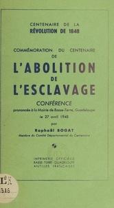 Raphaël Bogat et Roger Fortuné - Commémoration du centenaire de l'abolition de l'esclavage - Conférence prononcée à la mairie de Basse-Terre, le 27 avril 1948.