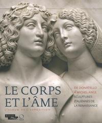 Raphaël Bories - Le corps et l'âme - De Donatello à Michel-Ange, sculptures italiennes de la Renaissance.