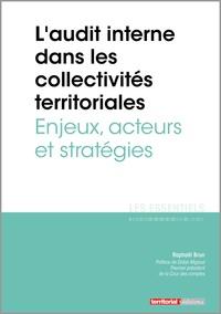 Raphaël Brun - L'audit interne dans les collectivités territoriales - Enjeux, acteurs et stratégies.