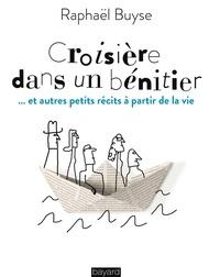 Raphaël Buyse - Croisière dans un bénitier - Et autres petits récits à partir de la vie.