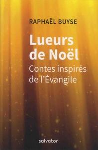 Raphaël Buyse - Lueurs de Noël - Contes inspirés de l'Evangile.