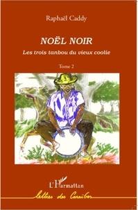 Raphaël Caddy - Les trois tanbou du vieux coolie Tome 2 : Noël noir.
