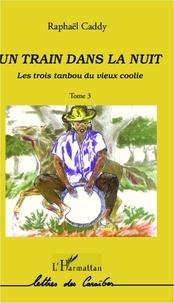Raphaël Caddy - Les trois tanbou du vieux coolie Tome 3 : Un train dans la nuit.