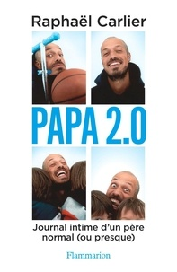 Raphaël Carlier - Papa 2.0 - Journal intime d'un père normal (ou presque).