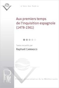 Raphaël Carrasco et  Collectif - Aux premiers temps de l'Inquisition espagnole 1478-1561.