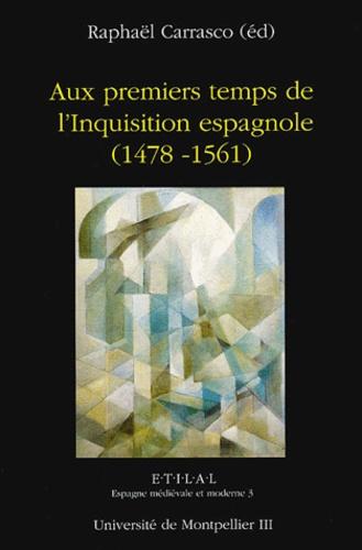 Aux premiers temps de l'Inquisition espagnole 1478-1561
