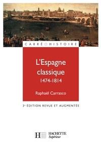 Raphaël Carrasco - L'Espagne classique 1474 - 1814 - 3e édition.