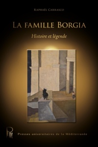 Raphaël Carrasco - La famille Borgia - Histoire et légende.