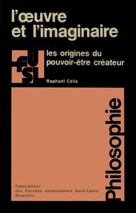 Raphaël Célis - L'œuvre et l'imaginaire - Les origines du pouvoir-être créateur.