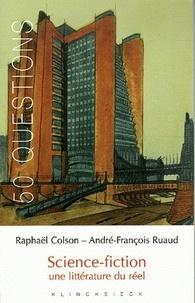 Raphaël Colson et François-André Ruaud - Science-fiction. - Une littérature du réel.