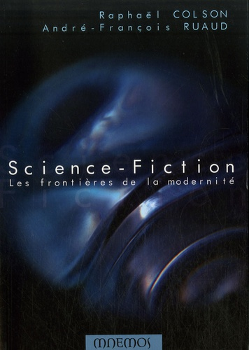 Raphaël Colson et André-François Ruaud - Science-fiction - Les frontière de la modernité.