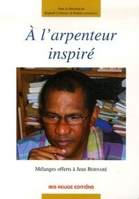 Raphaël Confiant et Robert Damoiseau - A l'arpenteur inspiré - Mélanges offerts à Jean Bernabé.