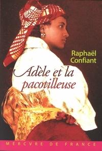 Raphaël Confiant - Adèle et la pacotilleuse.