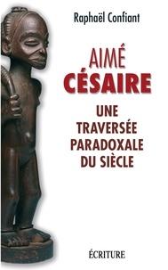 Raphaël Confiant - Aime Cesaire, une traversée paradoxale du siècle.