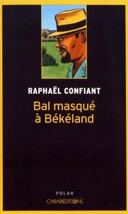 Raphaël Confiant - Bal masqué à Békéland.