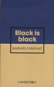 Raphaël Confiant - Black is black.