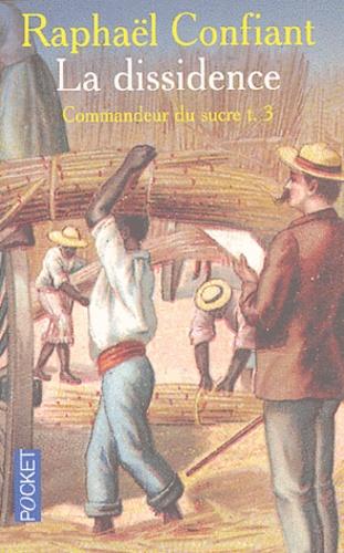 Raphaël Confiant - Commandeur du sucre Tome 3 : La dissidence.