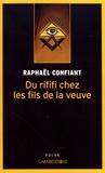 Raphaël Confiant - Du rififi chez les fils de la veuve.