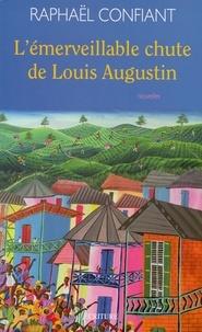 Raphaël Confiant - L'émerveillable chute de Louis Augustin.