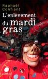 Raphaël Confiant - L'enlèvement du mardi gras.