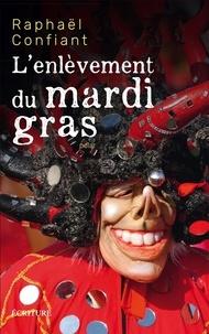 Raphaël Confiant - L'enlèvement du mardi-gras.