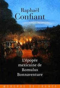 Raphaël Confiant - L'épopée mexicaine de Romulus Bonnaventure.