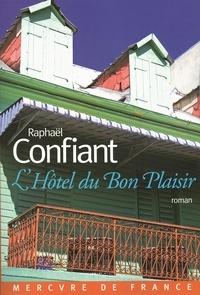 Raphaël Confiant - L'Hôtel du Bon Plaisir.
