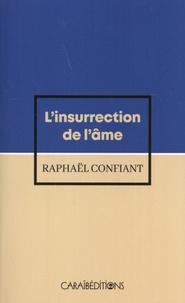 Raphaël Confiant - L'insurrection de l'âme - Frantz Fanon, vie et mort du guerrier-silex.