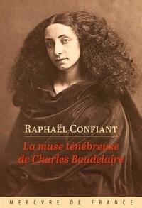 Raphaël Confiant - La muse ténébreuse de Charles Baudelaire.