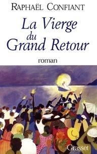 Raphaël Confiant - La vierge du grand retour.