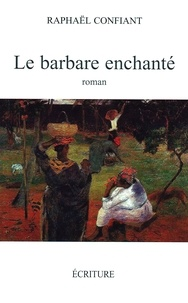 Raphael Confiant et Raphaël Confiant - Le barbare enchanté.