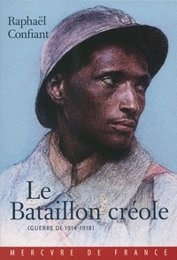 Raphaël Confiant - Le bataillon créole (Guerre de 1914-1918).