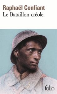 Raphaël Confiant - Le bataillon créole - Guerre de 1914-1918.