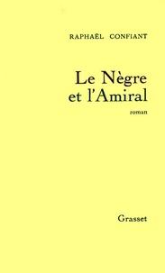 Raphaël Confiant - Le nègre et l'amiral.