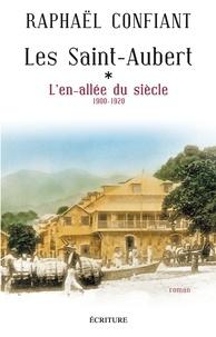 Raphael Confiant et Raphaël Confiant - Les Saint-Aubert T1 : L'en-allée du siècle - 1900-1920.