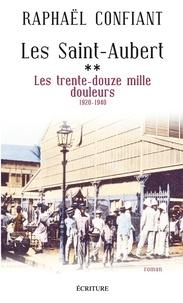 Raphaël Confiant - Les Saint-Aubert T2 : Les trente-douze mille douleurs - 1920-1940.