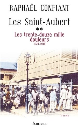 Les Saint-Aubert T2 : Les trente-douze mille douleurs. 1920-1940