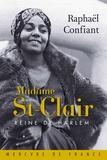 Raphaël Confiant - Madame St-Clair, reine de Harlem.