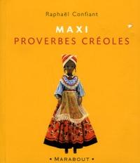 Raphaël Confiant - Maxi proverbes Créoles.
