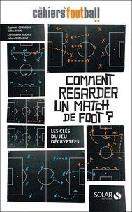 Raphaël Cosmidis et Gilles Juan - Comment regarder un match de foot ? - Les clés du jeu décryptées.