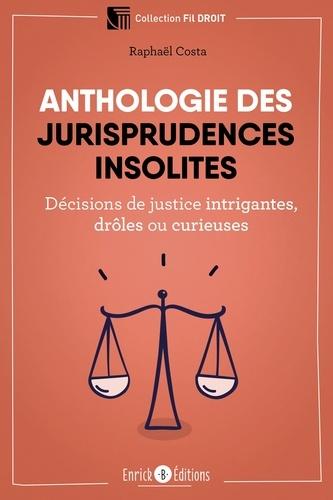 Anthologie des jurisprudences insolites. Décisions de justice intrigantes, drôles ou curieuses