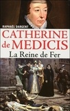 Raphaël Dargent - Catherine de Médicis - La reine de fer.