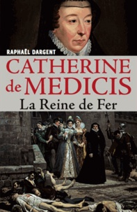 Raphaël Dargent et Raphaël Dargent - Catherine de Medicis.