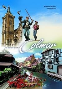 Raphaël Dargent et Fabrice Druet - Cette histoire qui a fait Colmar.