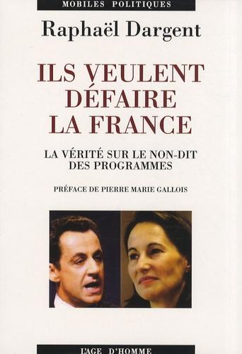 Raphaël Dargent - Ils veulent défaire la France - La vérité sur le non-dit des programmes.